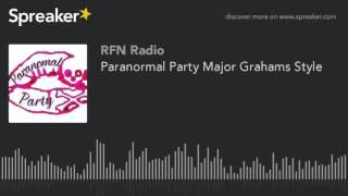 Paranormal Party Major Grahams Style (part 2 of 5)