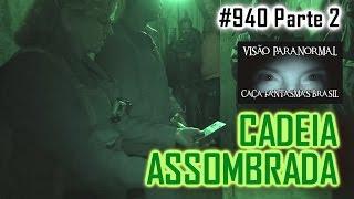 Cadeia Assombrada   Caça Fantasmas Brasil #940 Parte 2