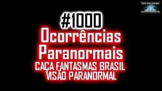 Ocorrências Paranormais - Caça Fantasmas Brasil Visão Paranormal #1000