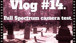 Full spectrum camera test. (Vlog #14)
