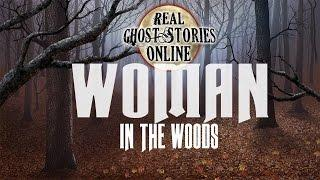 Woman in The Woods | Ghost Stories & Paranormal Podcast