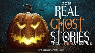 Real Ghost Stories From Real People 2015