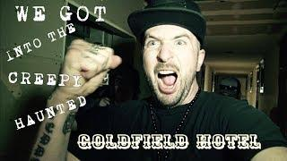 WE GOT INTO THE CREEPY HAUNTED GOLDFIELD HOTEL