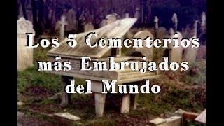 Los 5 Cementerios Más Embrujados en el Mundo
