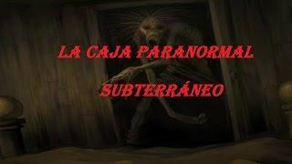 Las mejores historias de terror: Subterráneo. LA CAJA PARANORMAL