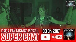 Super Chat 30.04.2017 II do Caça Fantasmas Brasil Visão Paranormal