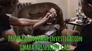 PRISM Paranormal Investigation - Omaha Possession Case