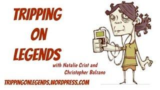 Tripping on Legends, Episode 2: A Method to Our Madness