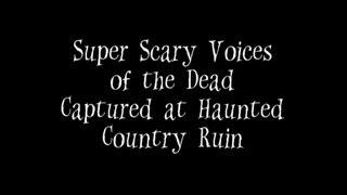 Super Scary Voices of the Dead Captured at Haunted Country Ruin