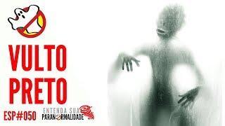 Vultos Pretos ESP#050 - Caça Fantasmas Brasil