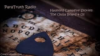 Haunted Campfire Stories: The Ouija Board & Us | ParaTruth Radio