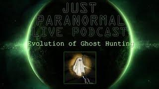 Evolution of Ghost Hunting | Just Paranormal Podcast LIVE