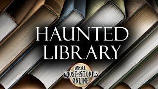 Haunted Library Hauntings, Ghosts, Paranormal & Supernatural