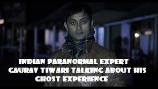 Indian Paranormal Investigator Gaurav Tiwari Talking About His Ghost Experience