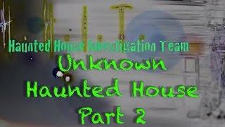 Unknown Haunted House Investigation - 2 - H.H.I.T.