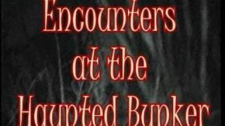 ENCOUNTERS AT THE HAUNTED BUNKER