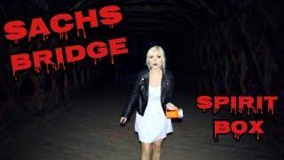 HAUNTED SACHS BRIDGE! | SPIRIT BOX SESSION