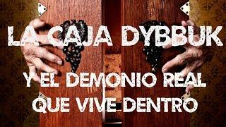 DYBBUK: El demonio real que vive en la caja