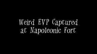 Weird EVP Captured at Napoleonic Fort