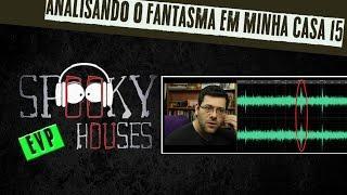 EVP - Episódio 16 - Analisando os Fantasmas em Minha Casa 15