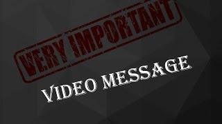 Very Important Video message to Everyone