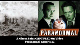 A Saint Ghost Captured On Video   The Paranormal Report 112