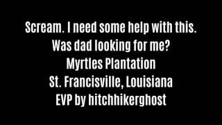 Screaming EVP Captured At Myrtles Plantation By hitchhikerghost