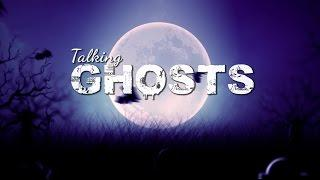 Talking Ghosts Episode 1