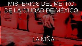 Misterios del Metro de la Ciudad de México | La Niña - Proyecto Paranormal México