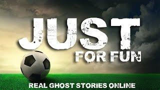 Just for Fun | Ghost Stories, Paranormal, Supernatural, Hauntings, Horror