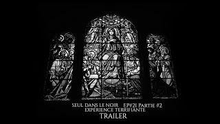๏ Trailer Ep #21 Partie #2 Seul dans le noir   Expérience Terrifiante