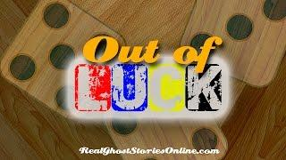 Out of Luck | Ghost Stories, Paranormal, Supernatural, Hauntings, Horror