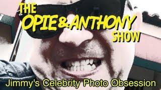 Opie & Anthony: Jimmy's Celebrity Photo Obsession (09/17-09/22/10)