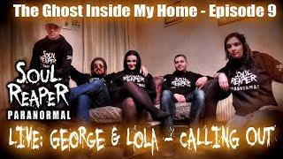 Soul Reaper Paranormal | The Ghost Inside My Home - Episode 9 | George & Lola LIVE Calling Out