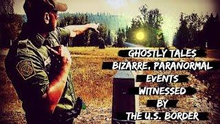 Strange Mysterious Unexplained Encounters on the Boarder   Real Ghost Stories