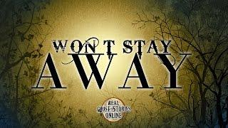 Won't Stay Away | Ghost Stories, Paranormal, Supernatural, Hauntings, Horror