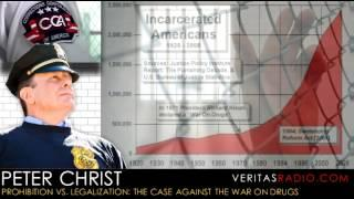 Veritas Radio - Peter Christ - The Case Against The War On Drugs - Part 1 of 2