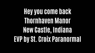 Hey You Come Back EVP Captured At Thornhaven Manor By St  Croix Paranormal