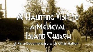 A HAUNTING VISIT TO A MEDIEVAL ISLAND CHURCH - A Para-documentary