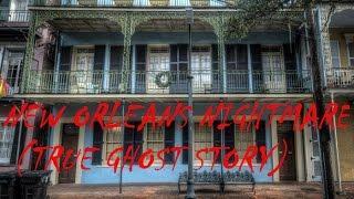 New Orleans Nightmare (true ghost story)