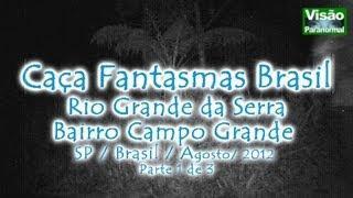 Investigação Caça Fantasmas Rio Grande da Serra e Campo Grande SP parte1