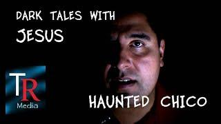 Dark Tales with Jesus - Haunted Chico (2016)