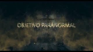 Trailer Nueva Temporada Objetivo Paranormal (Vlog)(Investigación Paranormal)