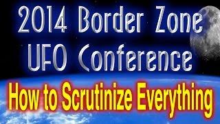 Dennis Balthaser - How to Scrutinize Everything - 2014 Border Zone UFO Conference
