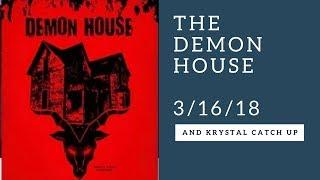The Demon House and Catch up with Krystal