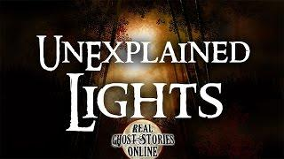 Unexpained Lights | Ghost Stories, Hauntings, Paranormal & Supernatural