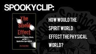 Spookyclip: How would the Spirit World Effect the Physical World?
