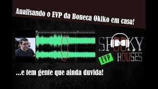 EVP - Analisando o EVP da Boneca Okiko gravado em casa!