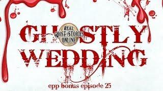 Ghostly Wedding | Ghost Stories, Hauntings, Paranormal & Supernatural