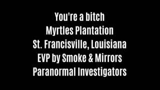 You're A Bitch EVP Captured At Myrtles Plantation By Smoke & Mirrors Paranormal Investigators